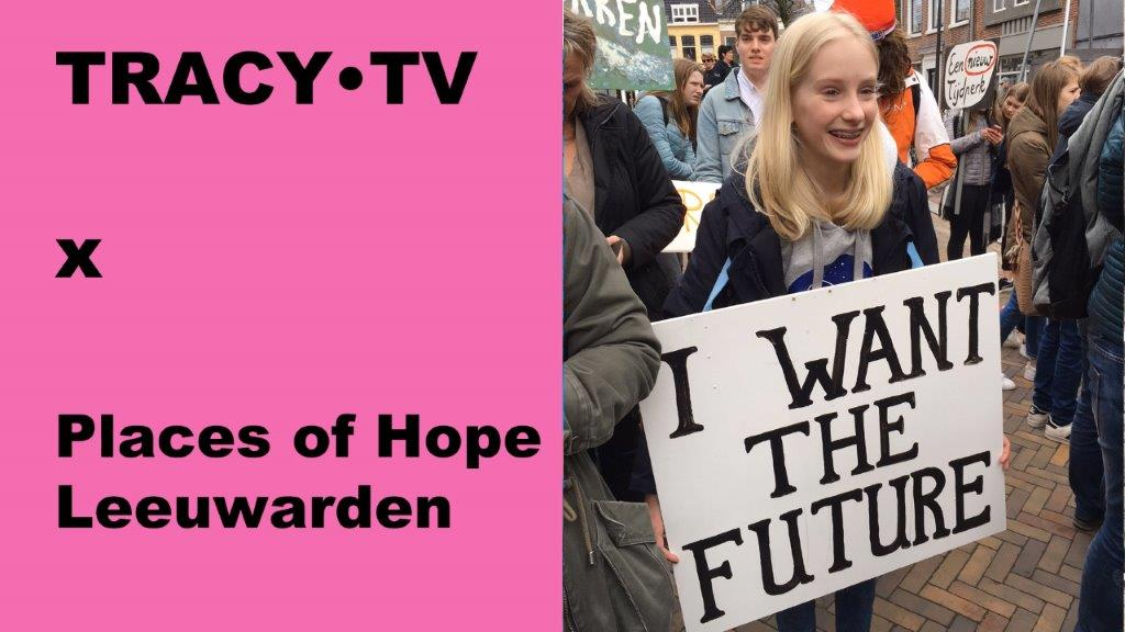 TRACY•TV #50: Places of Hope in Leeuwarden