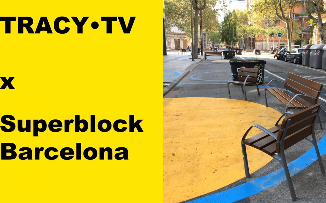 TRACY·TV #57: Superblock in Barcelona for people, not cars